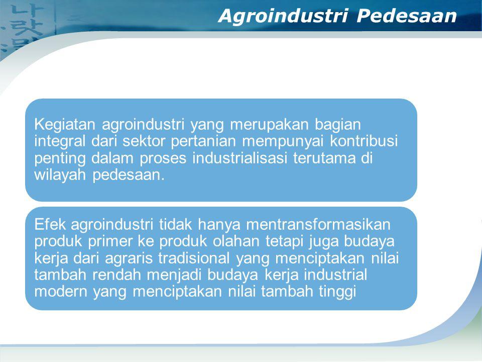 Agroindustri Pedesaan Kegiatan agroindustri yang merupakan bagian integral dari sektor pertanian mempunyai kontribusi penting dalam proses industriali