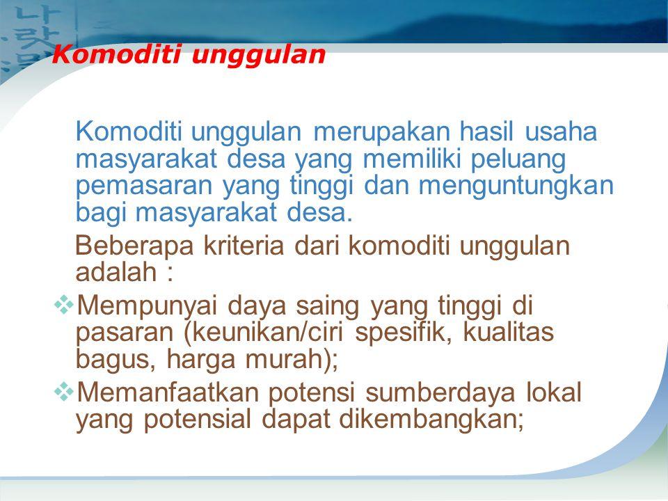 Komoditi unggulan Komoditi unggulan merupakan hasil usaha masyarakat desa yang memiliki peluang pemasaran yang tinggi dan menguntungkan bagi masyaraka