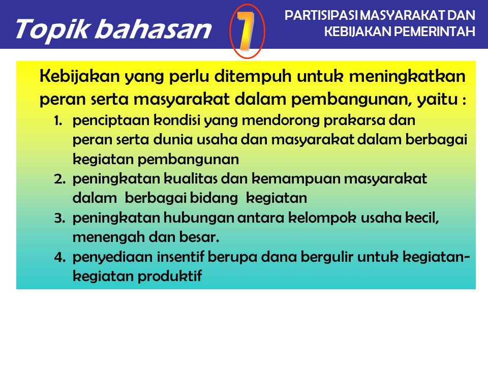 Topik bahasan PARTISIPASI MASYARAKAT DAN KEBIJAKAN PEMERINTAH Manfaat partisipasi dalam pelaksanaan suatu program adalah: 1)program/kegiatan yang akan