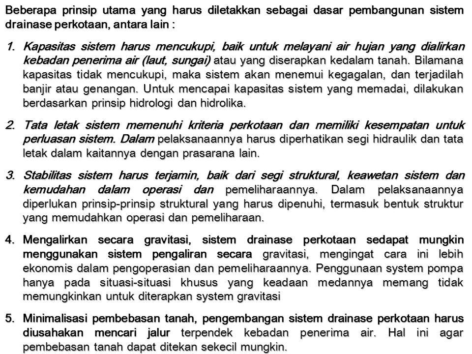 Beberapa prinsip utama yang harus diletakkan sebagai dasar pembangunan sistem drainase perkotaan, antara lain : 1.Kapasitas sistem harus mencukupi, ba