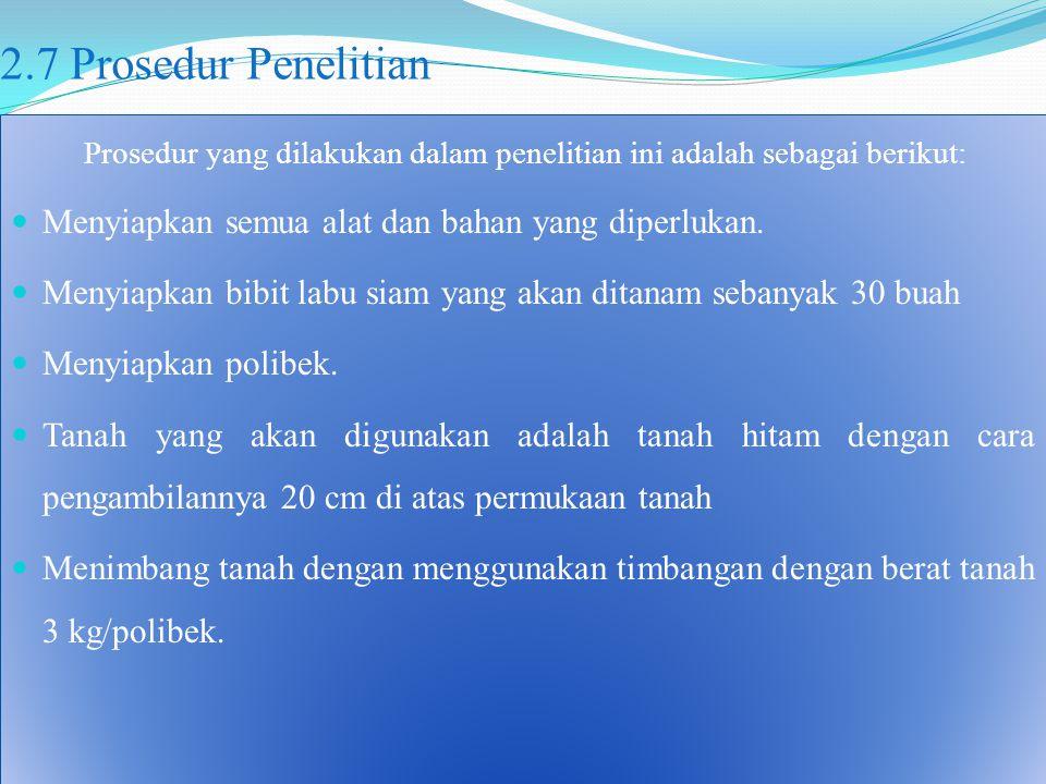 2.7 Prosedur Penelitian Prosedur yang dilakukan dalam penelitian ini adalah sebagai berikut: Menyiapkan semua alat dan bahan yang diperlukan.