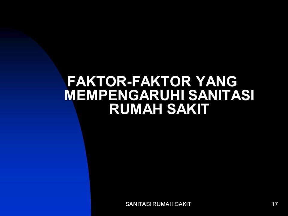 SANITASI RUMAH SAKIT17 FAKTOR-FAKTOR YANG MEMPENGARUHI SANITASI RUMAH SAKIT