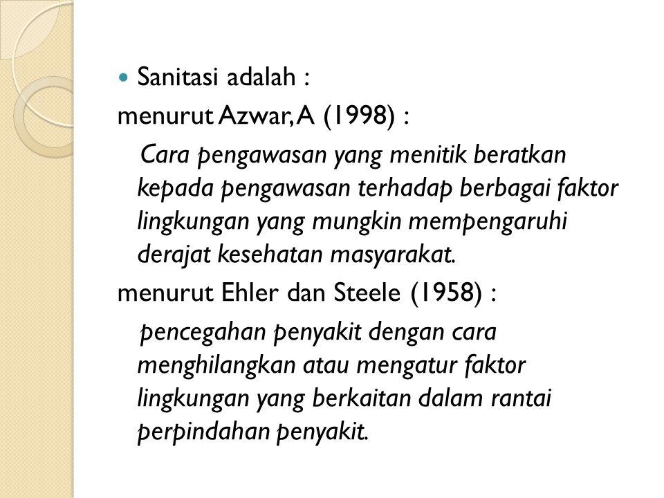 Sanitasi adalah : menurut Azwar, A (1998) : Cara pengawasan yang menitik beratkan kepada pengawasan terhadap berbagai faktor lingkungan yang mungkin m