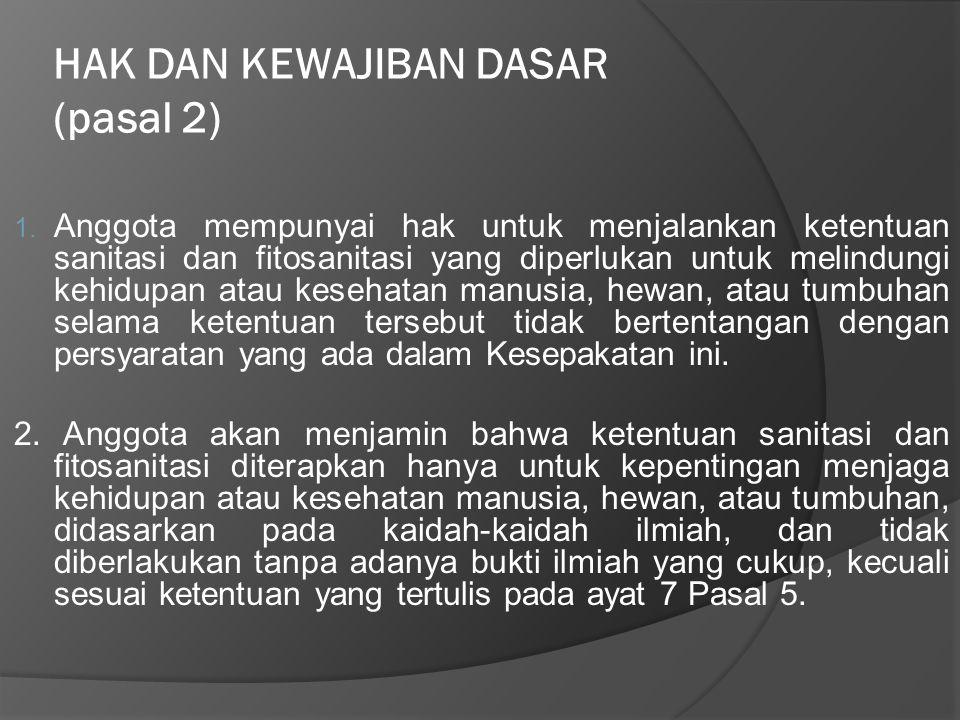 HAK DAN KEWAJIBAN DASAR (pasal 2) 1. Anggota mempunyai hak untuk menjalankan ketentuan sanitasi dan fitosanitasi yang diperlukan untuk melindungi kehi