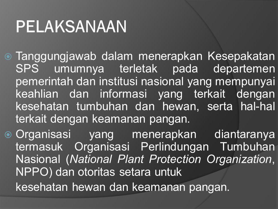 PELAKSANAAN  Tanggungjawab dalam menerapkan Kesepakatan SPS umumnya terletak pada departemen pemerintah dan institusi nasional yang mempunyai keahlia