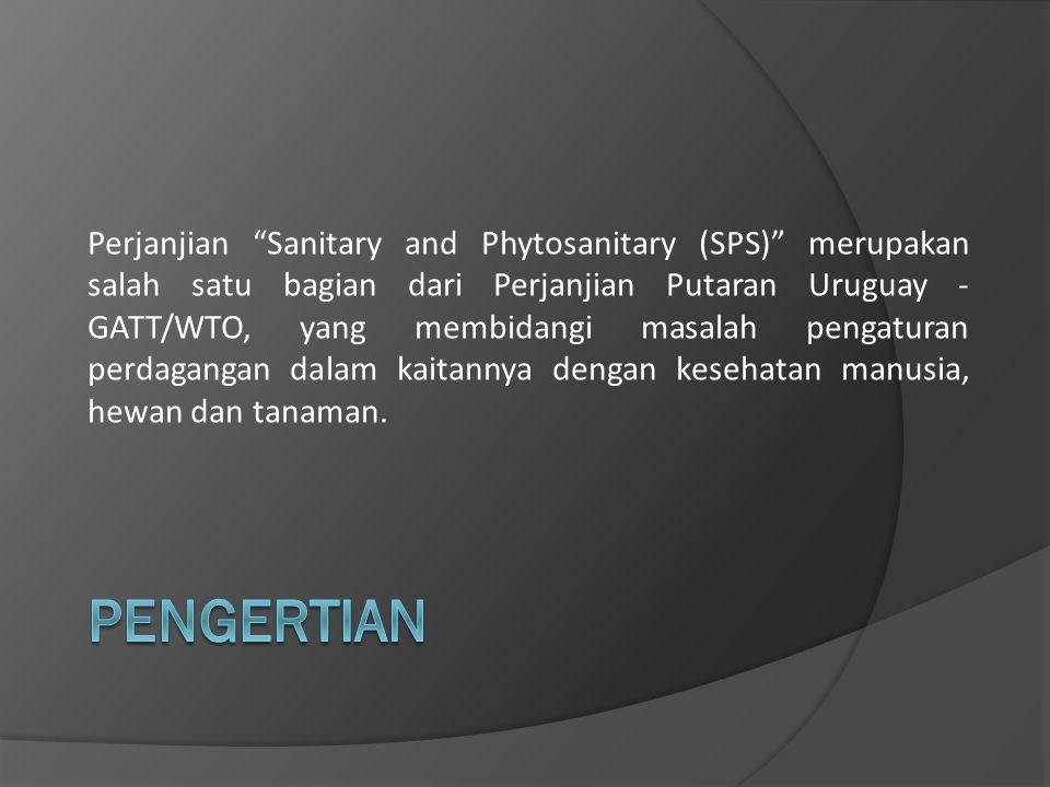 KESEHATAN DAN PERDAGANGAN INTERNASIONAL  Kesepakatan SPS pada intinya mengenai kesehatan dan perdagangan internasional.