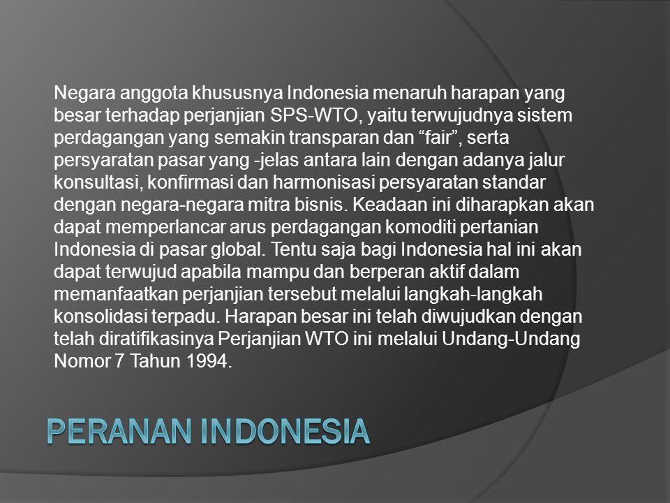 Negara anggota khususnya Indonesia menaruh harapan yang besar terhadap perjanjian SPS-WTO, yaitu terwujudnya sistem perdagangan yang semakin transpara