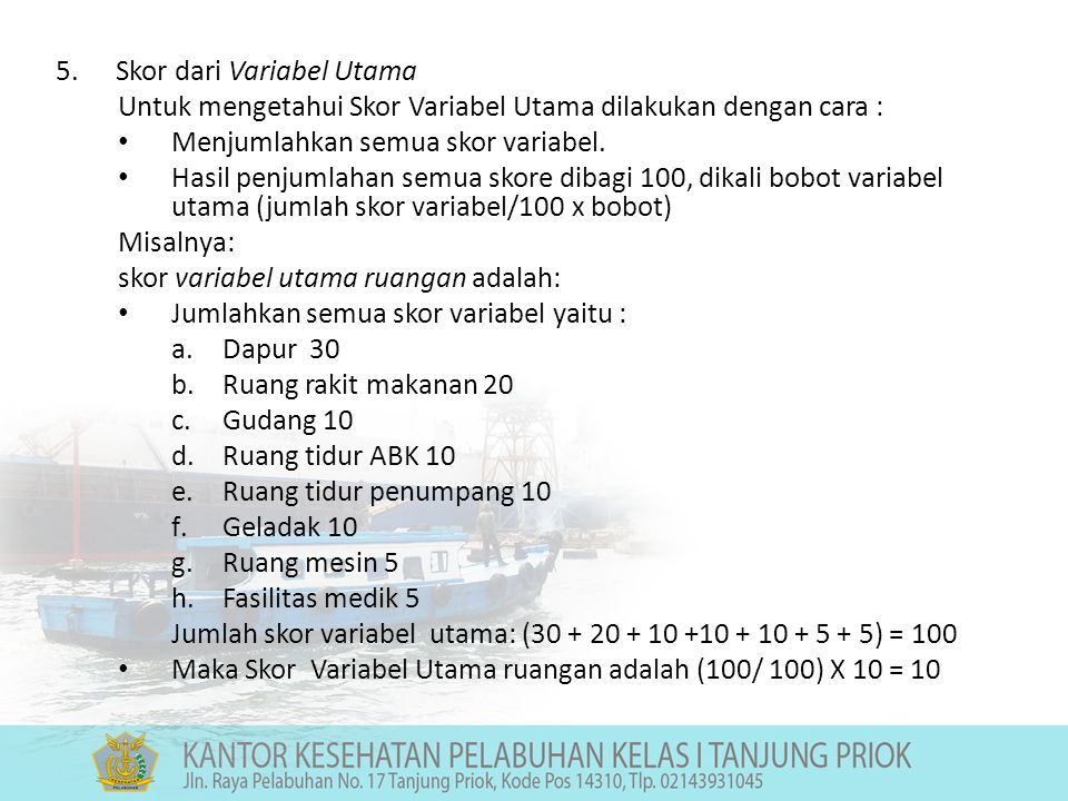 5.Skor dari Variabel Utama Untuk mengetahui Skor Variabel Utama dilakukan dengan cara : Menjumlahkan semua skor variabel.