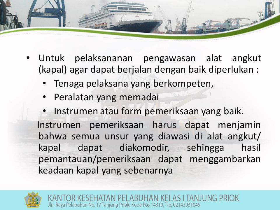 Instrumen pemeriksaan higiene sanitasi kapal yang ada saat ini belum dapat menggambarkan keadaan kapal dari hasil pemeriksaan atau belum mencakup semua variabel/unsur yang ada di kapal masih mempergunakan instrumen untuk sertifikat DC/DEC yang fokus pemeriksaannya hanya kepada vektor dan binatang penular penyakit.