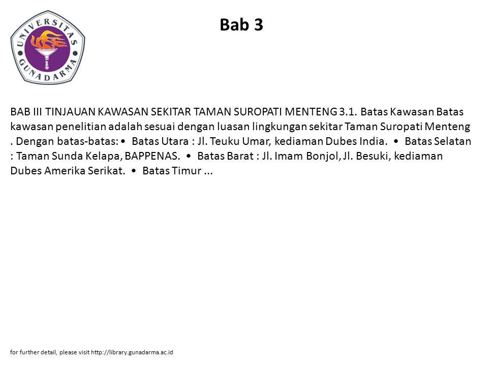 Bab 3 BAB III TINJAUAN KAWASAN SEKITAR TAMAN SUROPATI MENTENG 3.1. Batas Kawasan Batas kawasan penelitian adalah sesuai dengan luasan lingkungan sekit