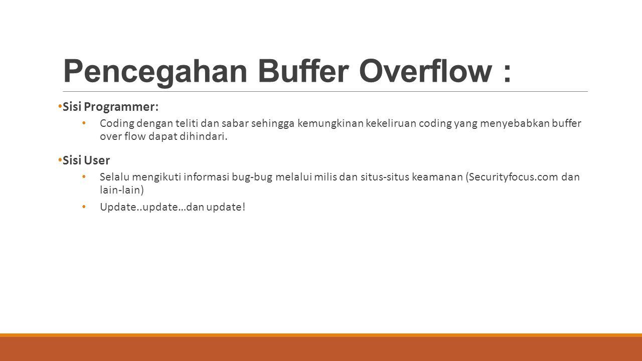 Pencegahan Buffer Overflow : Sisi Programmer: Coding dengan teliti dan sabar sehingga kemungkinan kekeliruan coding yang menyebabkan buffer over flow