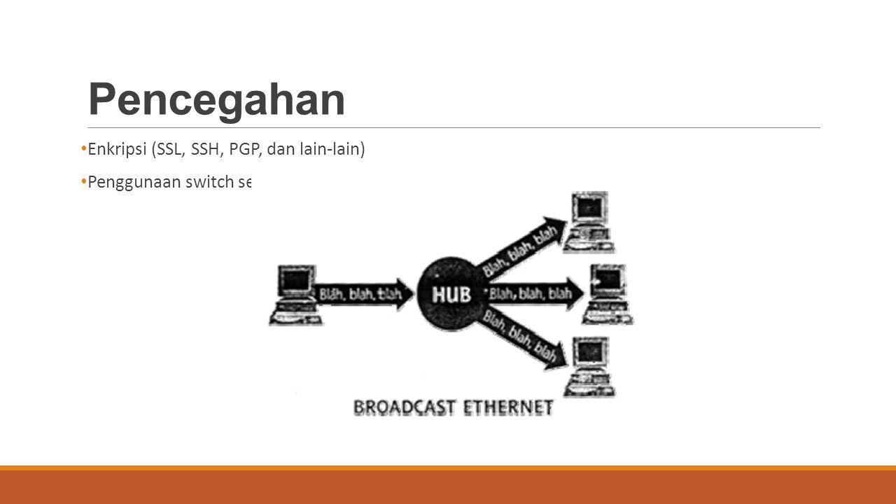 Pencegahan Enkripsi (SSL, SSH, PGP, dan lain-lain) Penggunaan switch sebagai pengganti hub