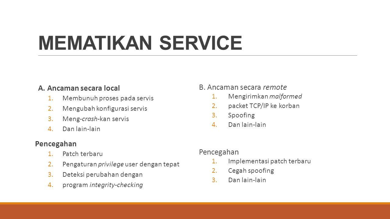 MEMATIKAN SERVICE A. Ancaman secara local 1.Membunuh proses pada servis 2.Mengubah konfigurasi servis 3.Meng‐crash‐kan servis 4.Dan lain‐lain Pencegah
