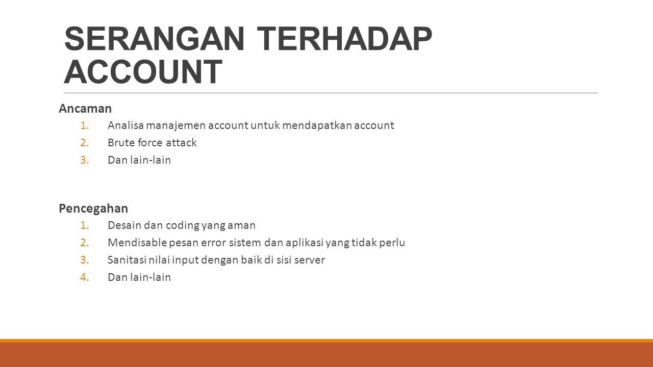 SERANGAN TERHADAP ACCOUNT Ancaman 1.Analisa manajemen account untuk mendapatkan account 2.Brute force attack 3.Dan lain-lain Pencegahan 1.Desain dan c
