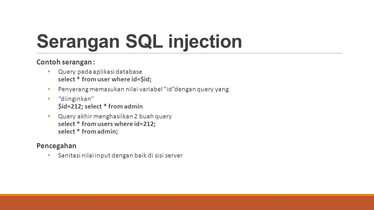 "Serangan SQL injection Contoh serangan : Query pada aplikasi database select * from user where id=$id; Penyerang memasukan nilai variabel ""id""dengan q"