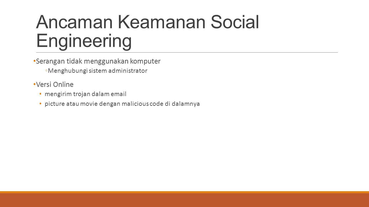 Ancaman Keamanan Social Engineering Serangan tidak menggunakan komputer ◦Menghubungi sistem administrator Versi Online mengirim trojan dalam email pic