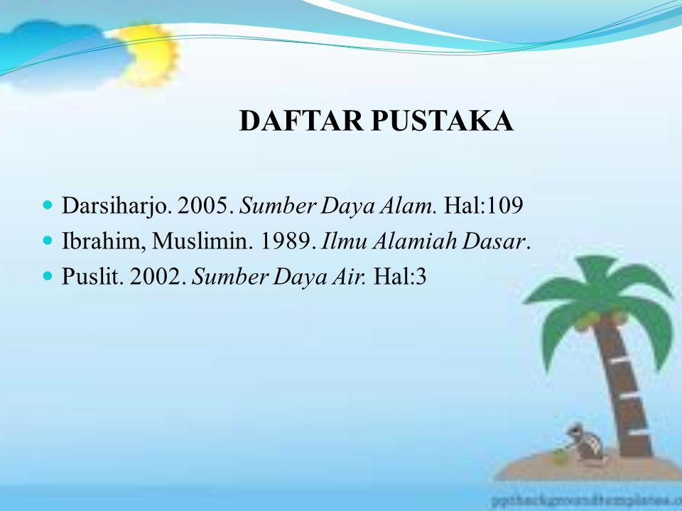 DAFTAR PUSTAKA Darsiharjo. 2005. Sumber Daya Alam.