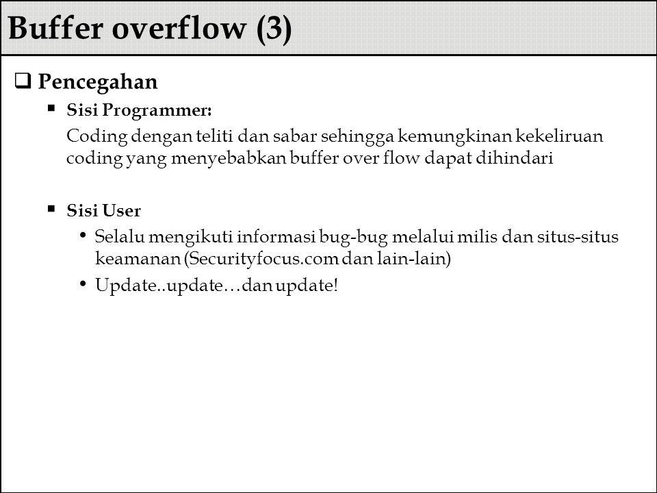 Buffer overflow (3)  Pencegahan  Sisi Programmer: Coding dengan teliti dan sabar sehingga kemungkinan kekeliruan coding yang menyebabkan buffer over