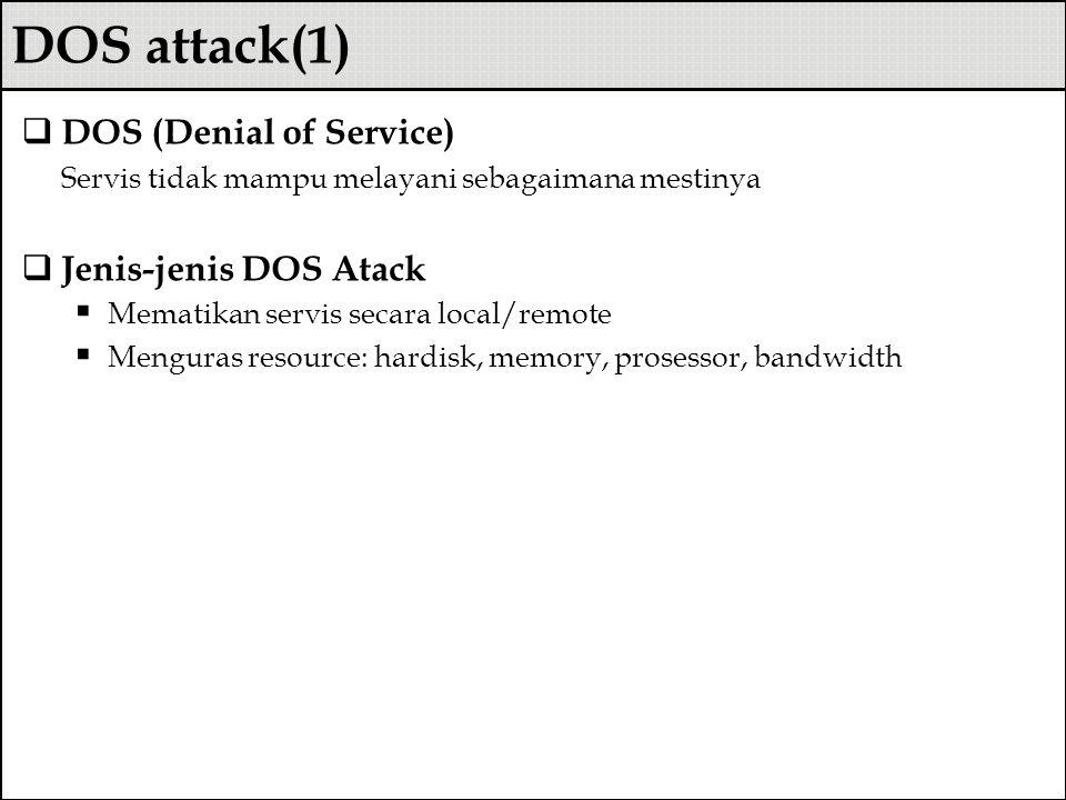 DOS attack(1)  DOS (Denial of Service) Servis tidak mampu melayani sebagaimana mestinya  Jenis-jenis DOS Atack  Mematikan servis secara local/remot
