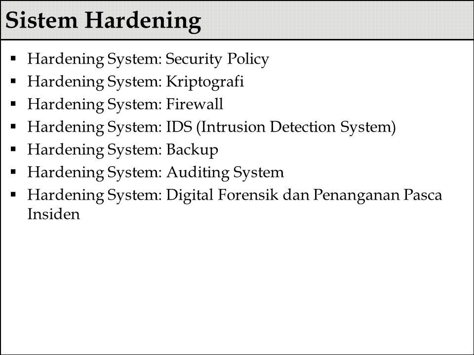 Sistem Hardening  Hardening System: Security Policy  Hardening System: Kriptografi  Hardening System: Firewall  Hardening System: IDS (Intrusion D