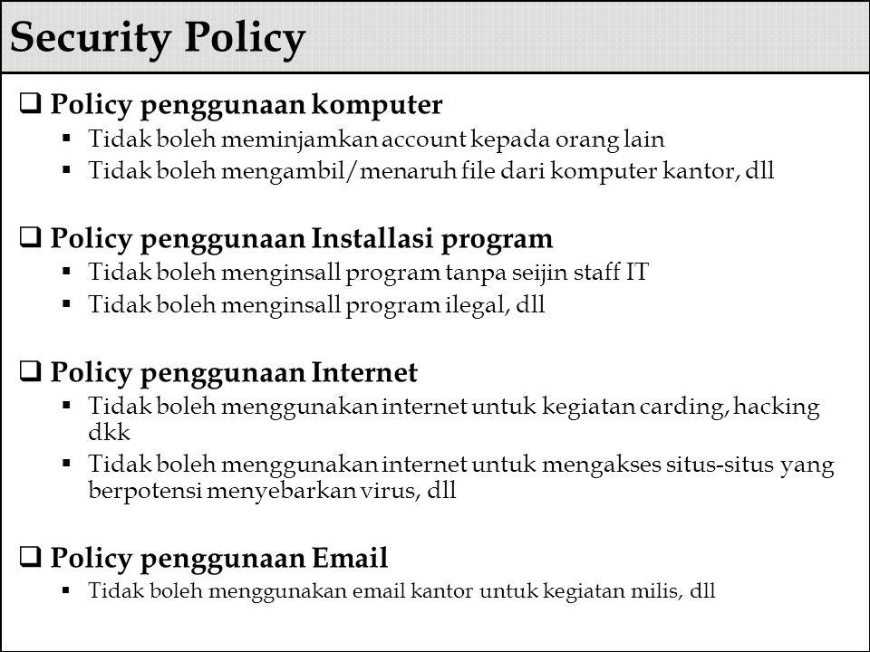 Security Policy  Policy penggunaan komputer  Tidak boleh meminjamkan account kepada orang lain  Tidak boleh mengambil/menaruh file dari komputer ka