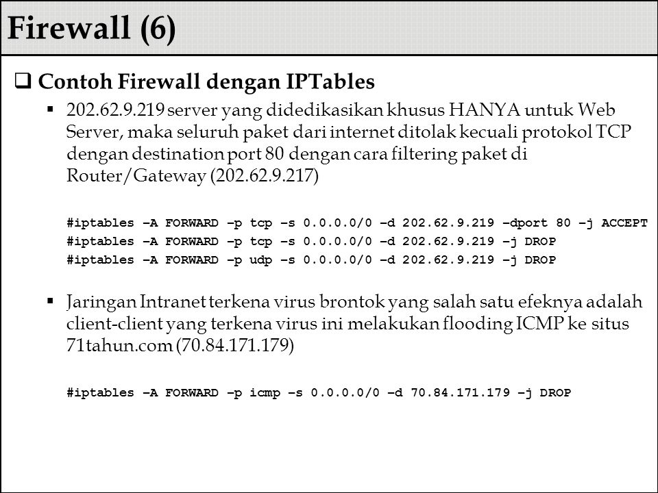 Firewall (6)  Contoh Firewall dengan IPTables  202.62.9.219 server yang didedikasikan khusus HANYA untuk Web Server, maka seluruh paket dari interne