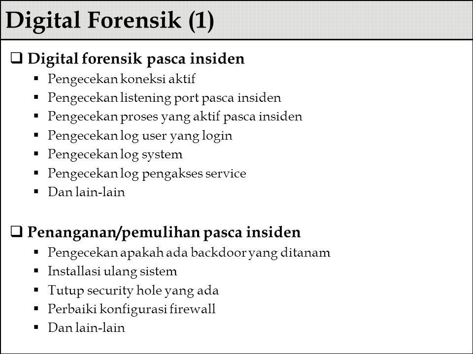 Digital Forensik (1)  Digital forensik pasca insiden  Pengecekan koneksi aktif  Pengecekan listening port pasca insiden  Pengecekan proses yang ak