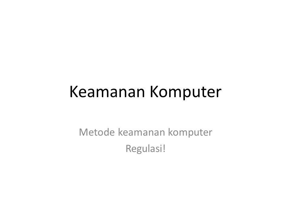 Keamanan Komputer Metode keamanan komputer Regulasi!