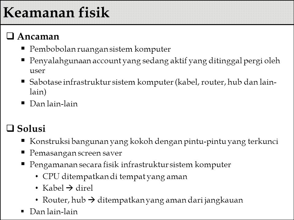 Success Factors of Risk Management Komitmen dari Senior Management Full Support dan partisipasi dari tim IT Kehandalan skills dari tim risk assessment Awareness dan kerja sama dari user IT Proses monitoring yang bersifat continual dalam rangka memonitor resiko dan menurunkan resiko ke tingkat yang dapat diterima