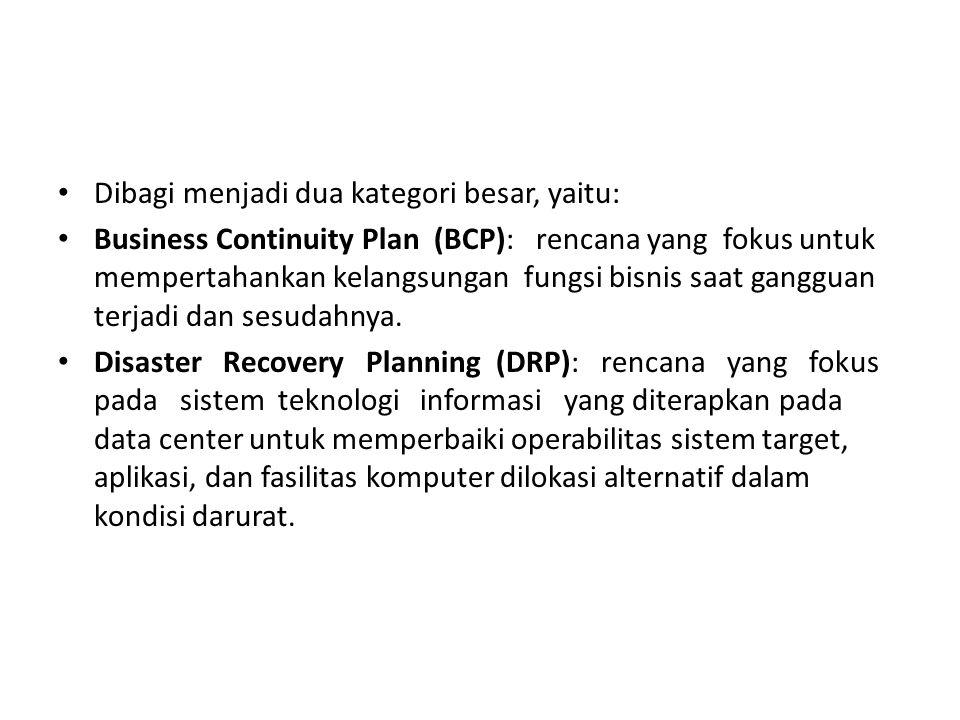 Dibagi menjadi dua kategori besar, yaitu: Business Continuity Plan (BCP): rencana yang fokus untuk mempertahankan kelangsungan fungsi bisnis saat gang