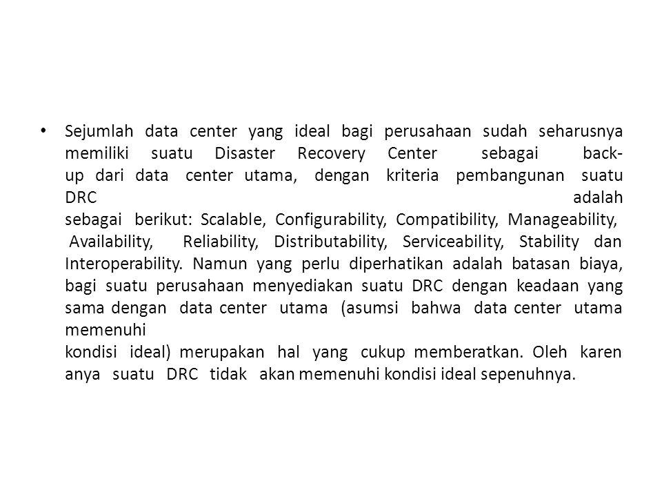 Sejumlah data center yang ideal bagi perusahaan sudah seharusnya memiliki suatu Disaster Recovery Center sebagai back- up dari data center utama, deng