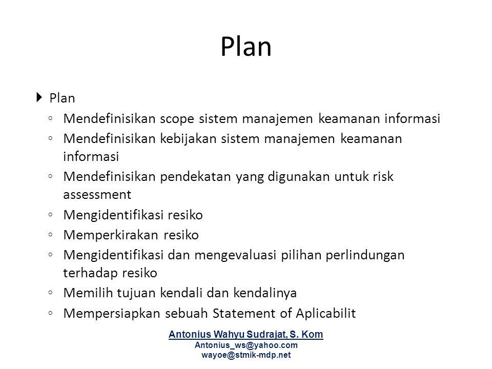 Plan  Plan ◦ Mendefinisikan scope sistem manajemen keamanan informasi ◦ Mendefinisikan kebijakan sistem manajemen keamanan informasi ◦ Mendefinisikan