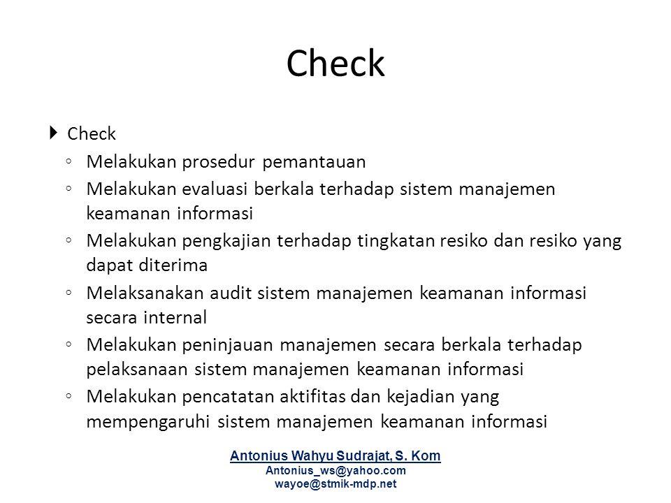 Check  Check ◦ Melakukan prosedur pemantauan ◦ Melakukan evaluasi berkala terhadap sistem manajemen keamanan informasi ◦ Melakukan pengkajian terhada