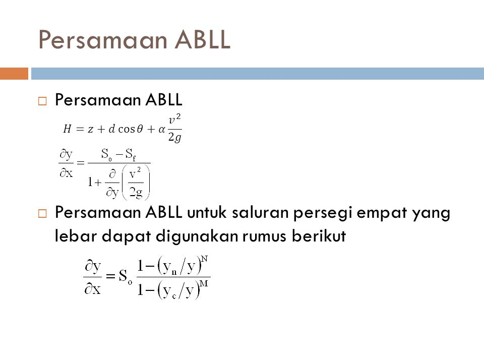 Persamaan ABLL  Persamaan ABLL  Persamaan ABLL untuk saluran persegi empat yang lebar dapat digunakan rumus berikut