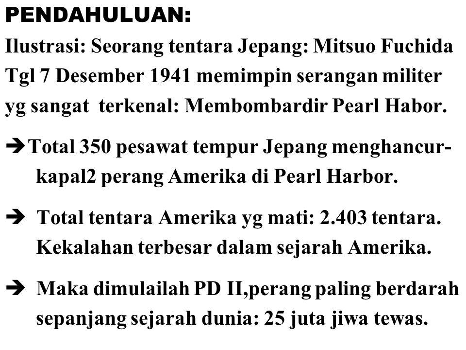 PENDAHULUAN: Ilustrasi: Seorang tentara Jepang: Mitsuo Fuchida Tgl 7 Desember 1941 memimpin serangan militer yg sangat terkenal: Membombardir Pearl Ha