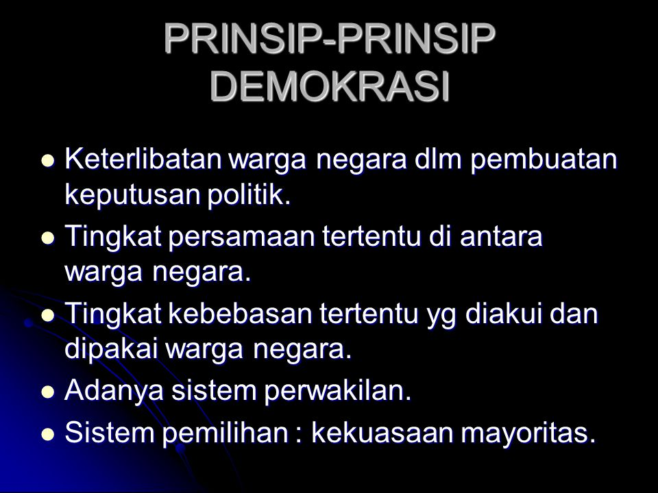PRINSIP-PRINSIP DEMOKRASI Keterlibatan warga negara dlm pembuatan keputusan politik.