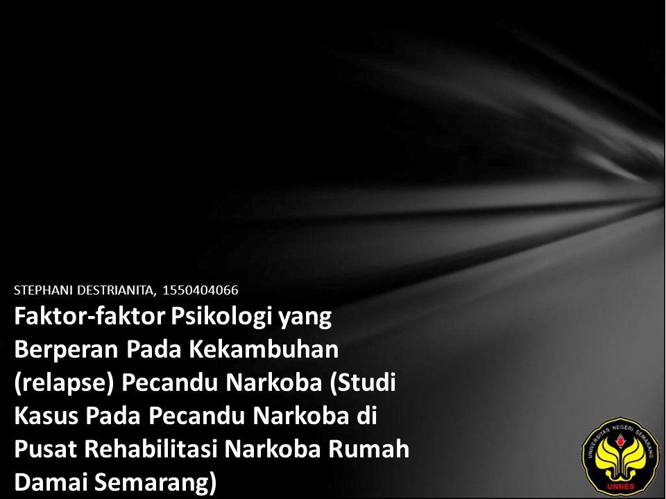 STEPHANI DESTRIANITA, 1550404066 Faktor-faktor Psikologi yang Berperan Pada Kekambuhan (relapse) Pecandu Narkoba (Studi Kasus Pada Pecandu Narkoba di Pusat Rehabilitasi Narkoba Rumah Damai Semarang)