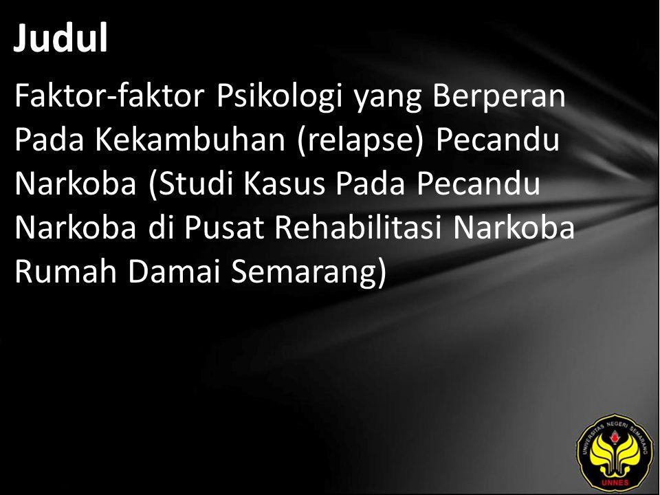 Judul Faktor-faktor Psikologi yang Berperan Pada Kekambuhan (relapse) Pecandu Narkoba (Studi Kasus Pada Pecandu Narkoba di Pusat Rehabilitasi Narkoba Rumah Damai Semarang)