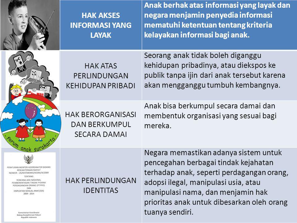 HAK AKSES INFORMASI YANG LAYAK Anak berhak atas informasi yang layak dan negara menjamin penyedia informasi mematuhi ketentuan tentang kriteria kelayakan informasi bagi anak.