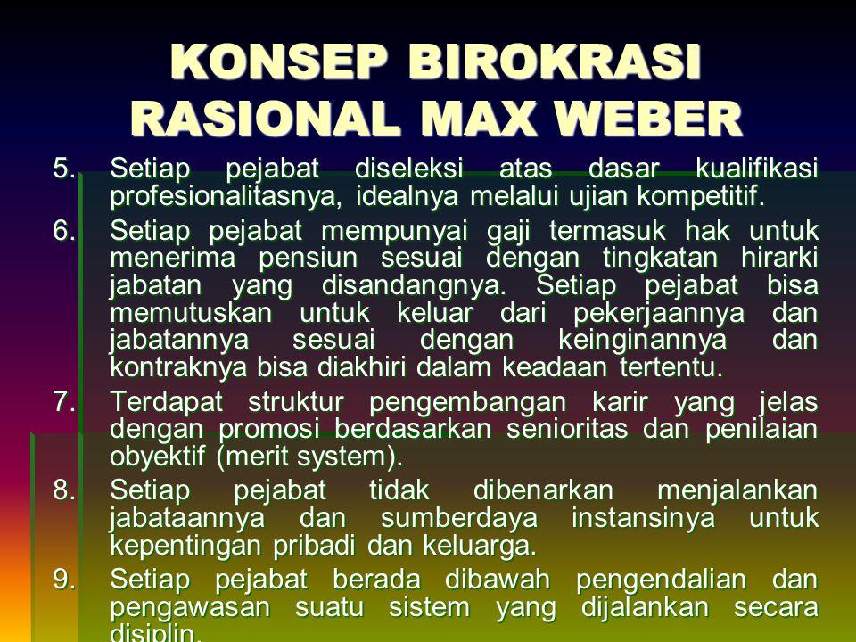 KONSEP BIROKRASI RASIONAL MAX WEBER 5.Setiap pejabat diseleksi atas dasar kualifikasi profesionalitasnya, idealnya melalui ujian kompetitif. 6.Setiap