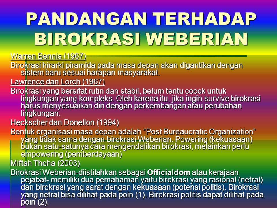 PANDANGAN TERHADAP BIROKRASI WEBERIAN Warren Bennis (1967) Birokrasi hirarki piramida pada masa depan akan digantikan dengan sistem baru sesuai harapan masyarakat.