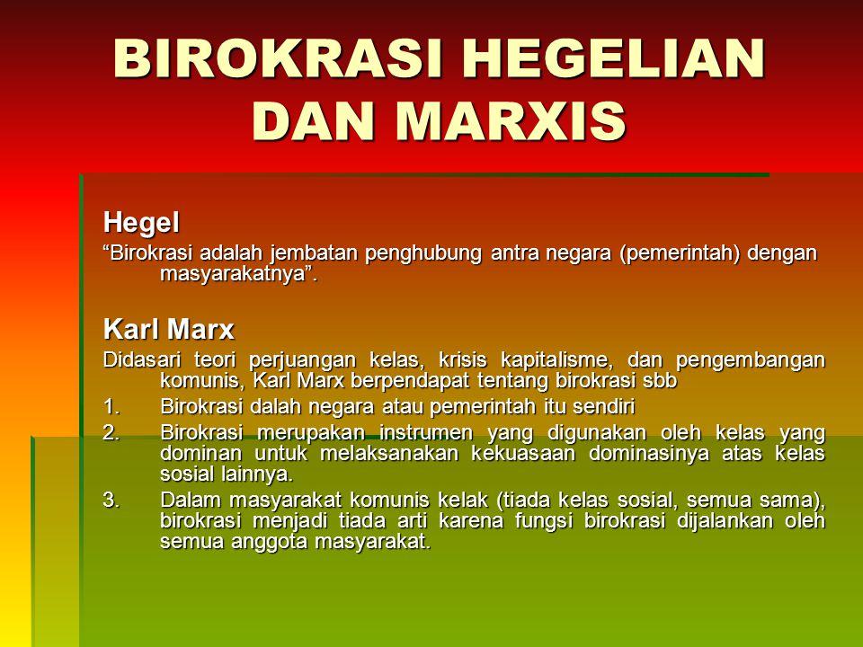 BIROKRASI HEGELIAN DAN MARXIS Hegel Birokrasi adalah jembatan penghubung antra negara (pemerintah) dengan masyarakatnya .