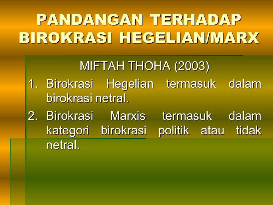 PANDANGAN TERHADAP BIROKRASI HEGELIAN/MARX MIFTAH THOHA (2003) 1.Birokrasi Hegelian termasuk dalam birokrasi netral. 2.Birokrasi Marxis termasuk dalam