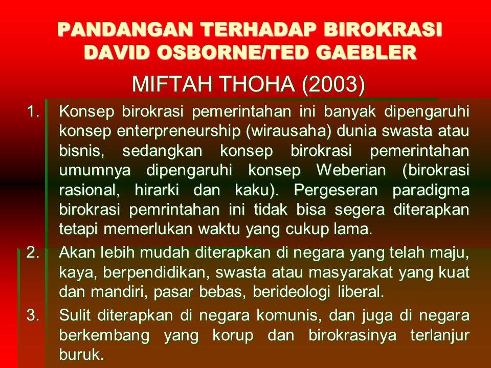 PANDANGAN TERHADAP BIROKRASI DAVID OSBORNE/TED GAEBLER MIFTAH THOHA (2003) 1.Konsep birokrasi pemerintahan ini banyak dipengaruhi konsep enterpreneurs