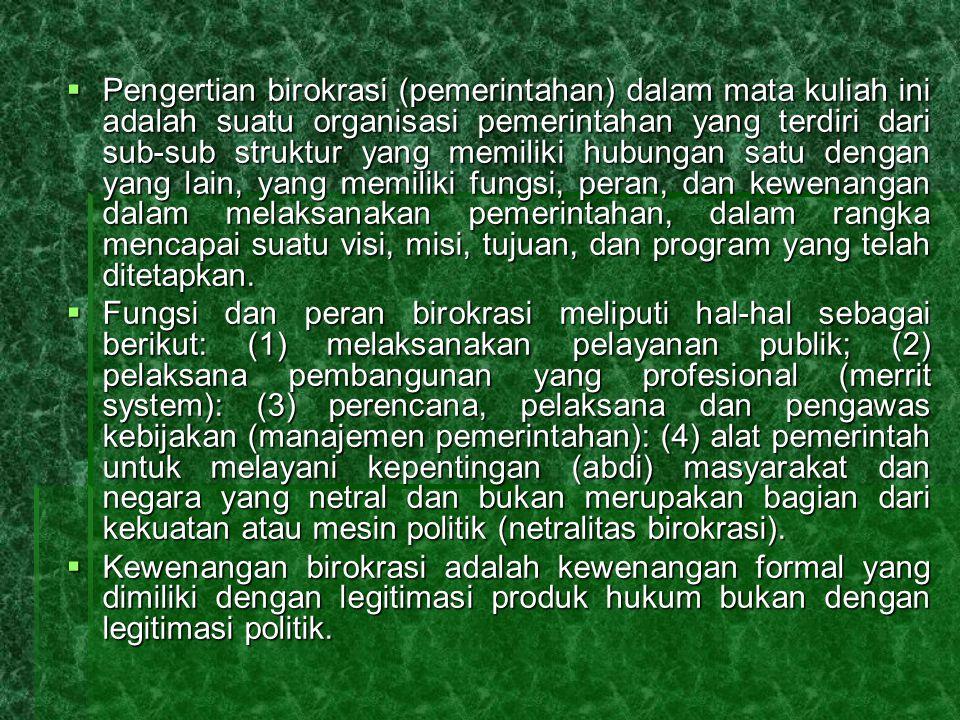  Pengertian birokrasi (pemerintahan) dalam mata kuliah ini adalah suatu organisasi pemerintahan yang terdiri dari sub-sub struktur yang memiliki hubu