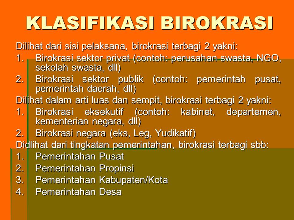 KLASIFIKASI BIROKRASI Dilihat dari sisi pelaksana, birokrasi terbagi 2 yakni: 1.Birokrasi sektor privat (contoh: perusahan swasta, NGO, sekolah swasta