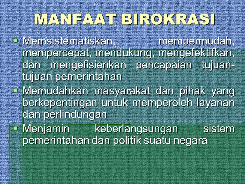 MANFAAT BIROKRASI  Memsistematiskan, mempermudah, mempercepat, mendukung, mengefektifkan, dan mengefisienkan pencapaian tujuan- tujuan pemerintahan 
