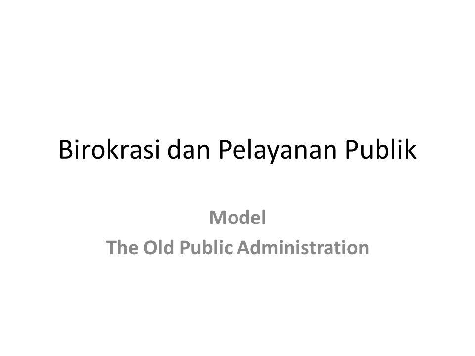 Birokrasi dan Pelayanan Publik Model The Old Public Administration