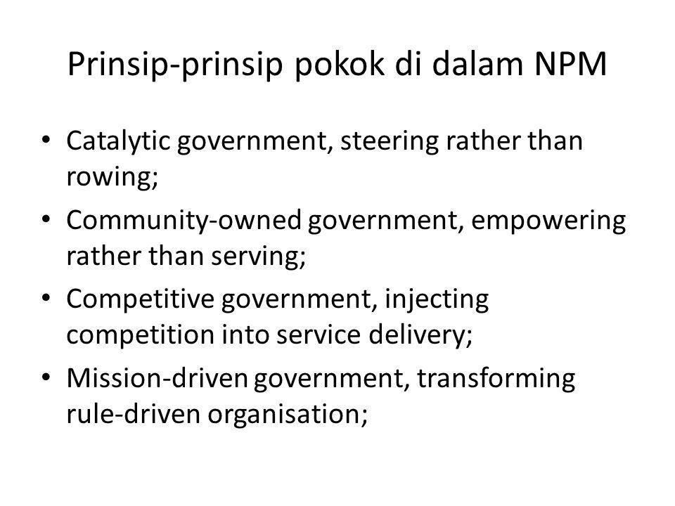 Prinsip-prinsip pokok di dalam NPM Catalytic government, steering rather than rowing; Community-owned government, empowering rather than serving; Comp
