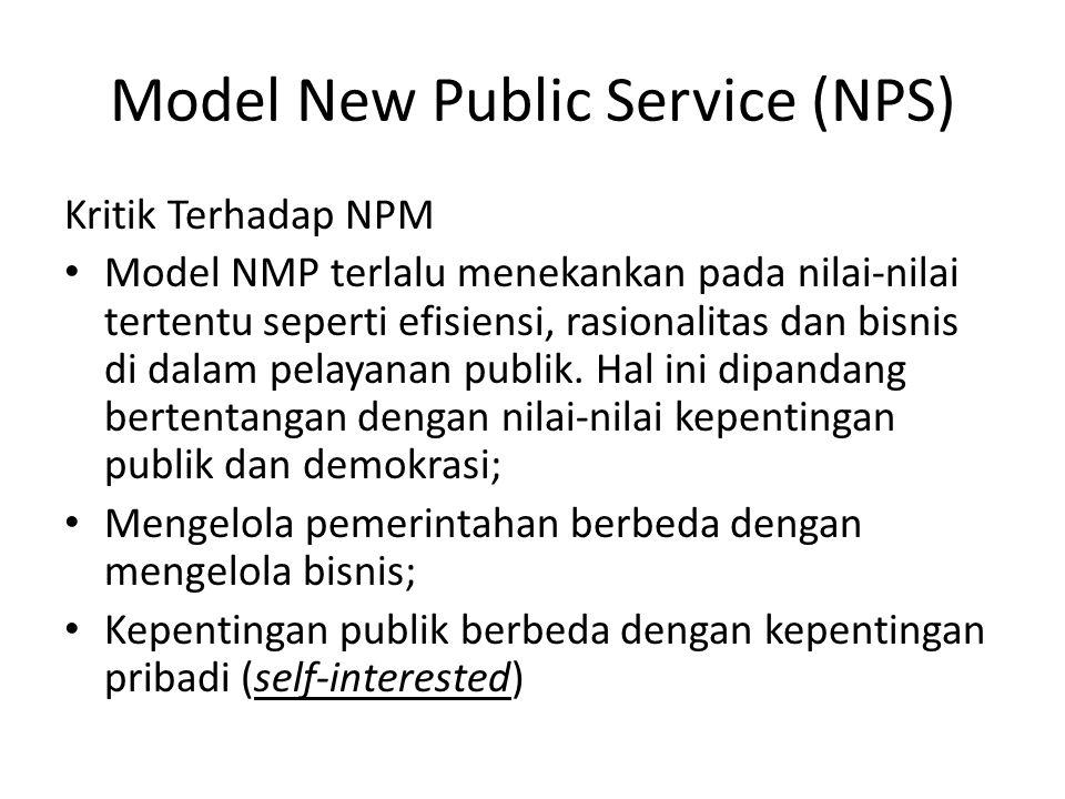 Model New Public Service (NPS) Kritik Terhadap NPM Model NMP terlalu menekankan pada nilai-nilai tertentu seperti efisiensi, rasionalitas dan bisnis d